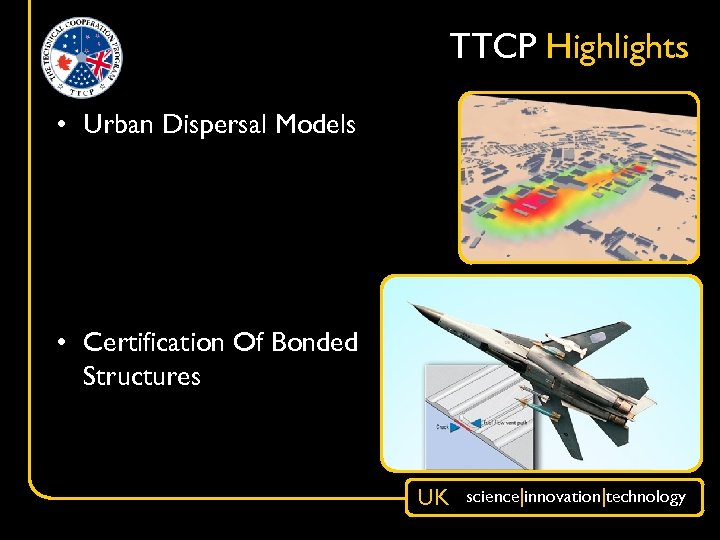 TTCP Highlights • Urban Dispersal Models • Certification Of Bonded Structures UK science|innovation|technology