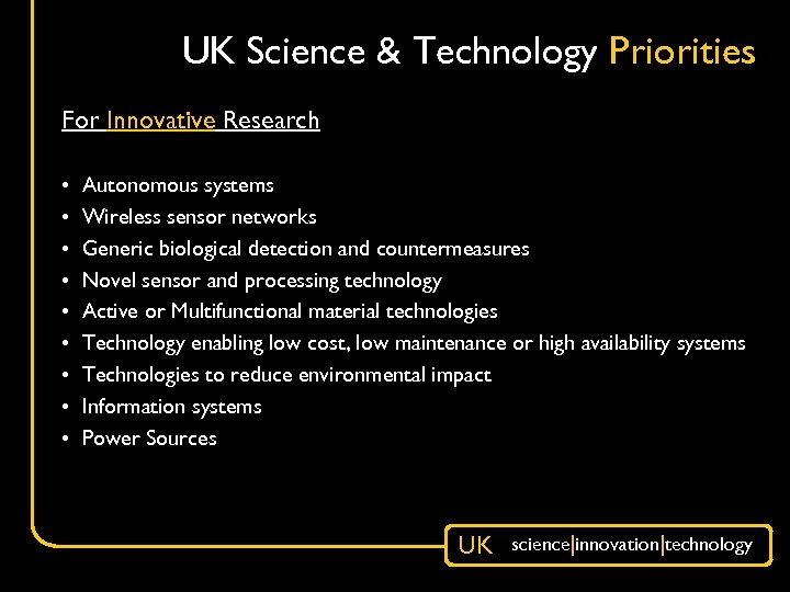 UK Science & Technology Priorities For Innovative Research • • • Autonomous systems Wireless