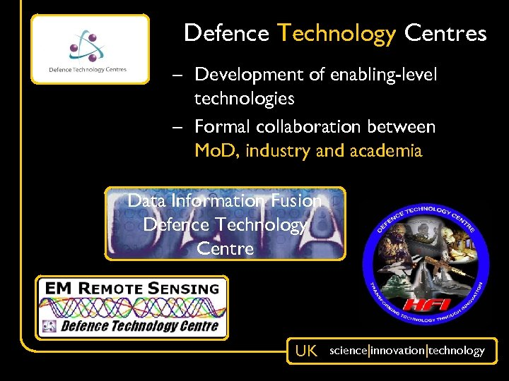 Defence Technology Centres – Development of enabling-level technologies – Formal collaboration between Mo. D,