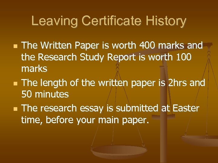 Leaving Certificate History The Written Paper is worth 400 marks and the Research Study