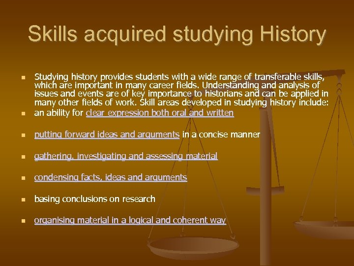 Skills acquired studying History Studying history provides students with a wide range of transferable