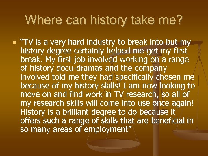 """Where can history take me? """"TV is a very hard industry to break into"""