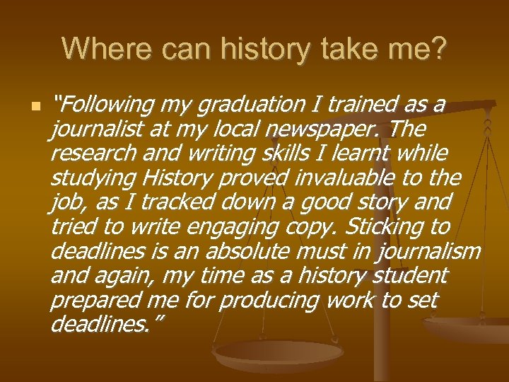 """Where can history take me? """"Following my graduation I trained as a journalist at"""