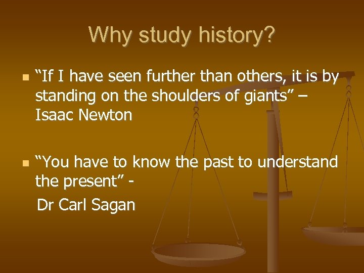 """Why study history? """"If I have seen further than others, it is by standing"""