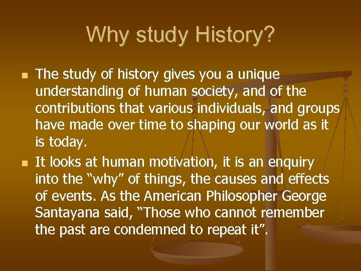 Why study History? The study of history gives you a unique understanding of human
