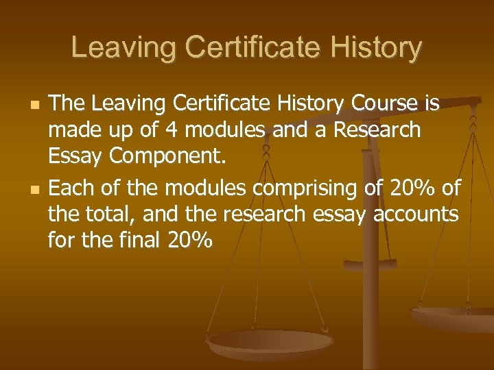 Leaving Certificate History The Leaving Certificate History Course is made up of 4 modules