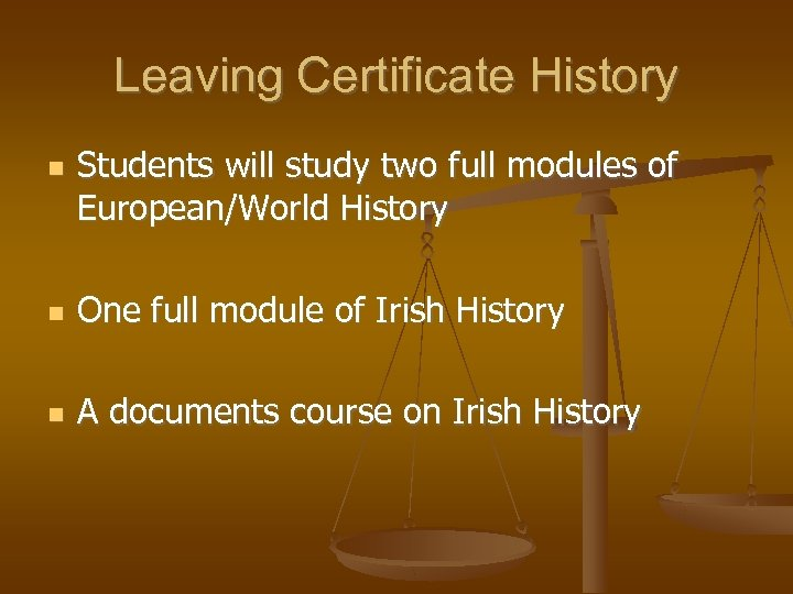 Leaving Certificate History Students will study two full modules of European/World History One full
