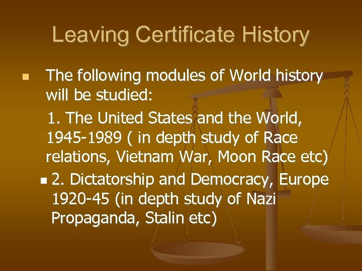 Leaving Certificate History The following modules of World history will be studied: 1. The