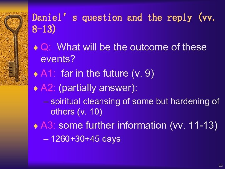 Daniel's question and the reply (vv. 8 -13) ¨ Q: What will be the