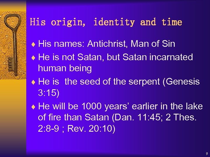 His origin, identity and time ¨ His names: Antichrist, Man of Sin ¨ He