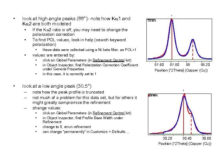 • look at high angle peaks (88°)- note how Ka 1 and Ka