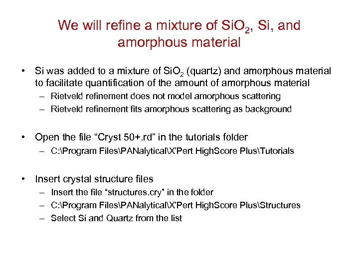 We will refine a mixture of Si. O 2, Si, and amorphous material •