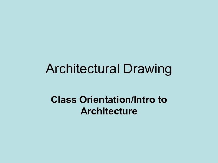 Architectural Drawing Class Orientation/Intro to Architecture