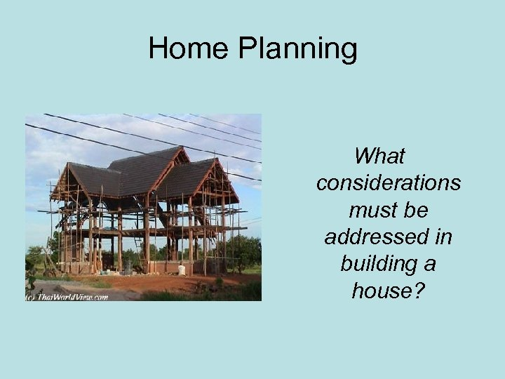 Home Planning What considerations must be addressed in building a house?
