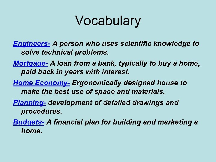 Vocabulary Engineers- A person who uses scientific knowledge to solve technical problems. Mortgage- A