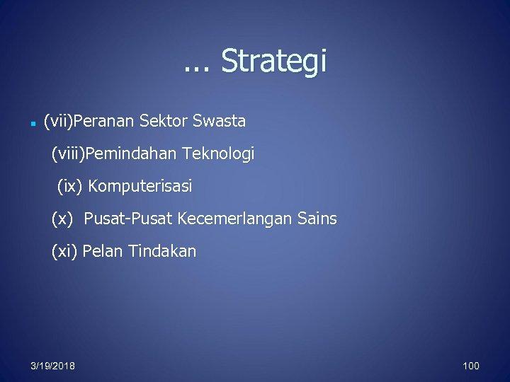 . . . Strategi (vii)Peranan Sektor Swasta (viii)Pemindahan Teknologi (ix) Komputerisasi (x) Pusat-Pusat Kecemerlangan
