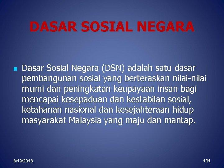 DASAR SOSIAL NEGARA n Dasar Sosial Negara (DSN) adalah satu dasar pembangunan sosial yang