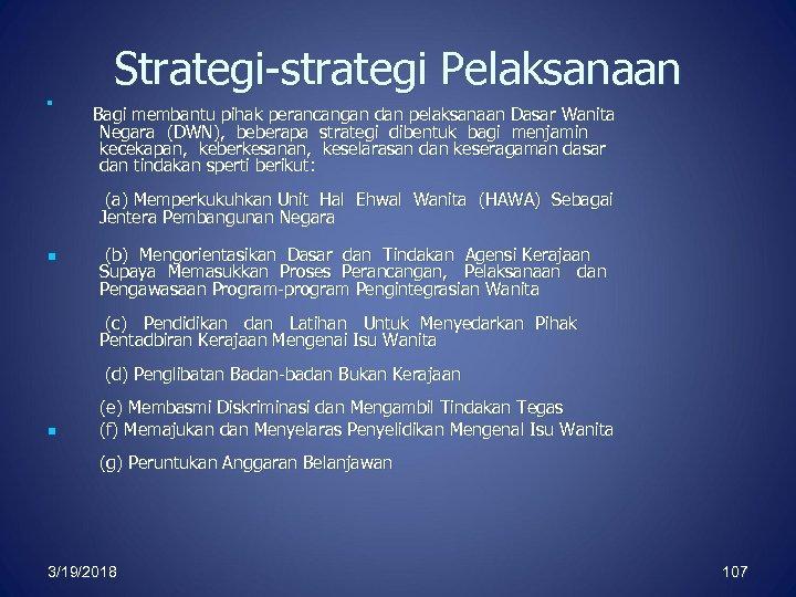 Strategi-strategi Pelaksanaan n Bagi membantu pihak perancangan dan pelaksanaan Dasar Wanita Negara (DWN), beberapa