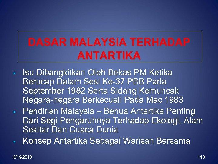 DASAR MALAYSIA TERHADAP ANTARTIKA § § § Isu Dibangkitkan Oleh Bekas PM Ketika Berucap