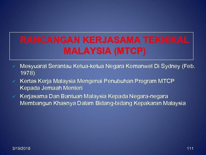 RANCANGAN KERJASAMA TEKNIKAL MALAYSIA (MTCP) ü ü ü Mesyuarat Serantau Ketua-ketua Negara Komanwel Di