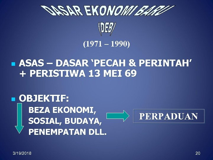 (1971 – 1990) n n ASAS – DASAR 'PECAH & PERINTAH' + PERISTIWA 13