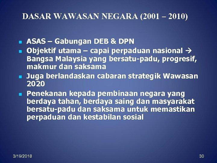 DASAR WAWASAN NEGARA (2001 – 2010) n n ASAS – Gabungan DEB & DPN