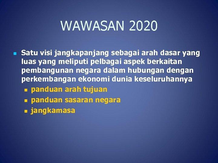 WAWASAN 2020 n Satu visi jangkapanjang sebagai arah dasar yang luas yang meliputi pelbagai