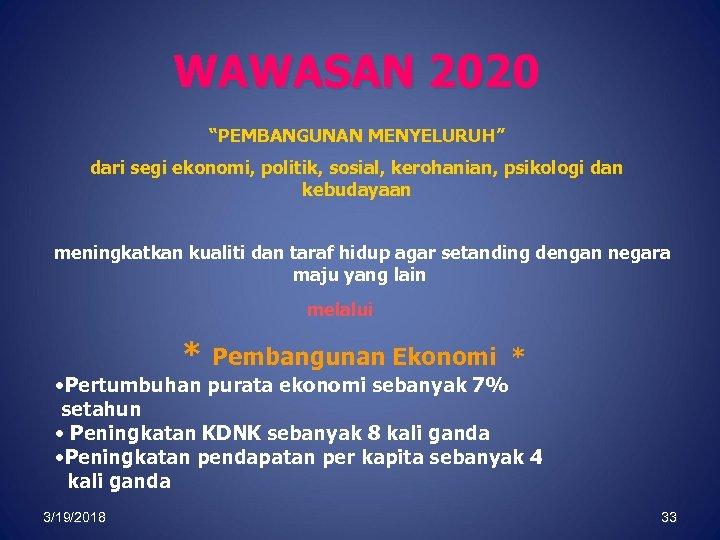 """WAWASAN 2020 """"PEMBANGUNAN MENYELURUH"""" dari segi ekonomi, politik, sosial, kerohanian, psikologi dan kebudayaan meningkatkan"""