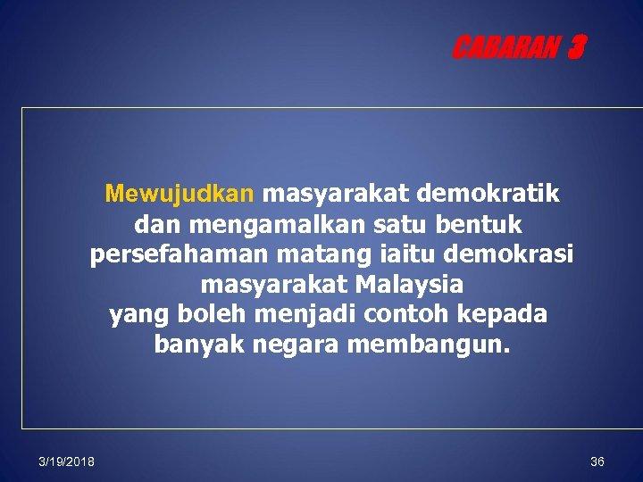 CABARAN 3 Mewujudkan masyarakat demokratik dan mengamalkan satu bentuk persefahaman matang iaitu demokrasi masyarakat