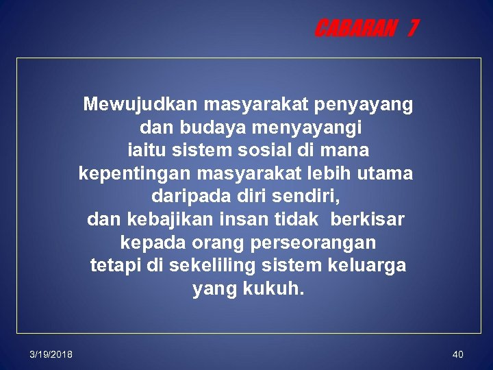 CABARAN 7 Mewujudkan masyarakat penyayang dan budaya menyayangi iaitu sistem sosial di mana kepentingan