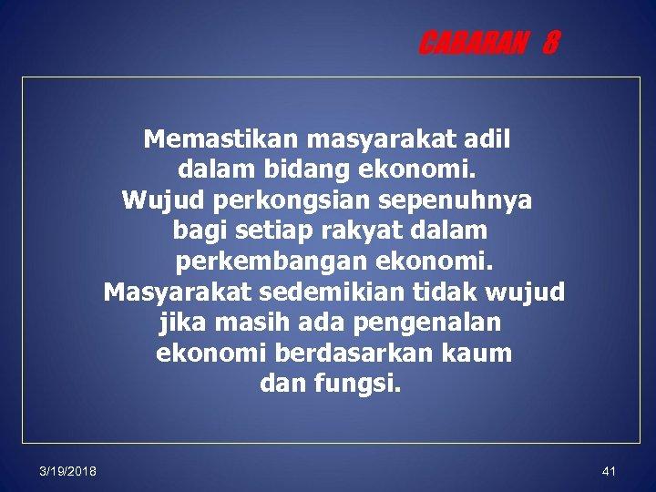 CABARAN 8 Memastikan masyarakat adil dalam bidang ekonomi. Wujud perkongsian sepenuhnya bagi setiap rakyat