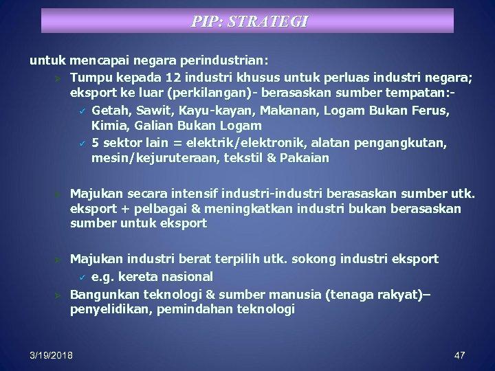 PIP: STRATEGI untuk mencapai negara perindustrian: Ø Tumpu kepada 12 industri khusus untuk perluas