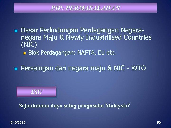 PIP: PERMASALAHAN n Dasar Perlindungan Perdagangan Negaranegara Maju & Newly Industrilised Countries (NIC) n