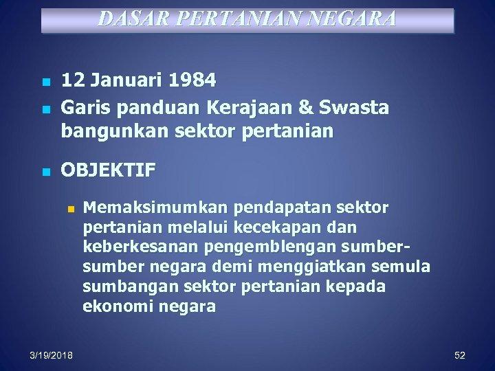 DASAR PERTANIAN NEGARA n 12 Januari 1984 Garis panduan Kerajaan & Swasta bangunkan sektor