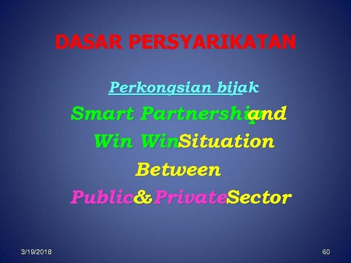 DASAR PERSYARIKATAN Perkongsian bijak Smart Partnership and Win. Situation Between Public& Private. Sector 3/19/2018