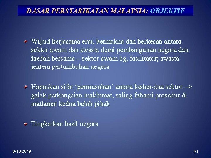DASAR PERSYARIKATAN MALAYSIA: OBJEKTIF Wujud kerjasama erat, bermakna dan berkesan antara sektor awam dan