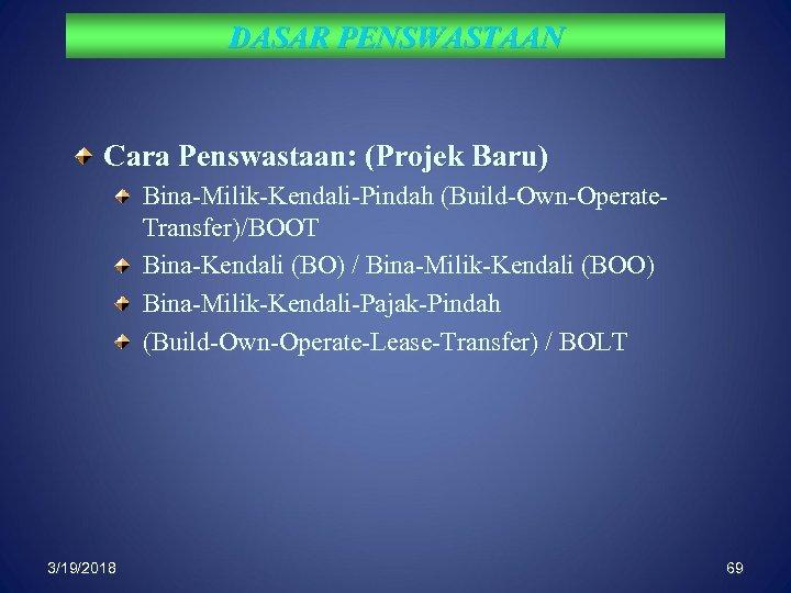 DASAR PENSWASTAAN Cara Penswastaan: (Projek Baru) Bina-Milik-Kendali-Pindah (Build-Own-Operate. Transfer)/BOOT Bina-Kendali (BO) / Bina-Milik-Kendali (BOO)