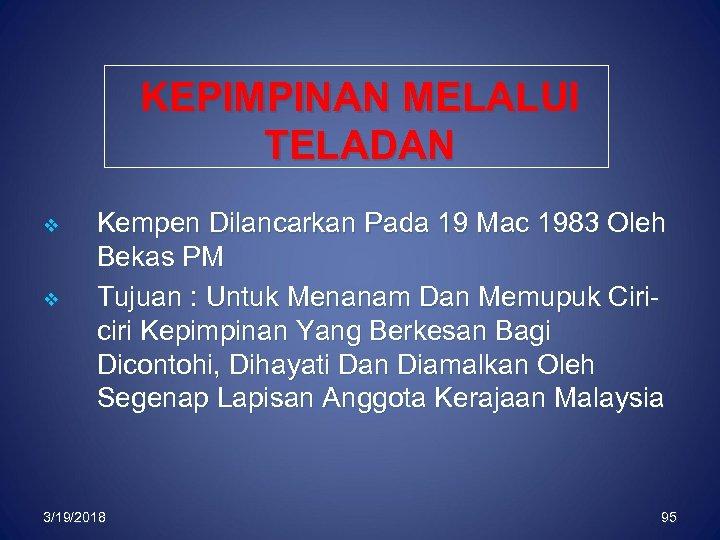 KEPIMPINAN MELALUI TELADAN v v Kempen Dilancarkan Pada 19 Mac 1983 Oleh Bekas PM