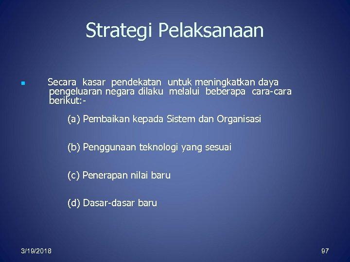 Strategi Pelaksanaan n Secara kasar pendekatan untuk meningkatkan daya pengeluaran negara dilaku melalui beberapa