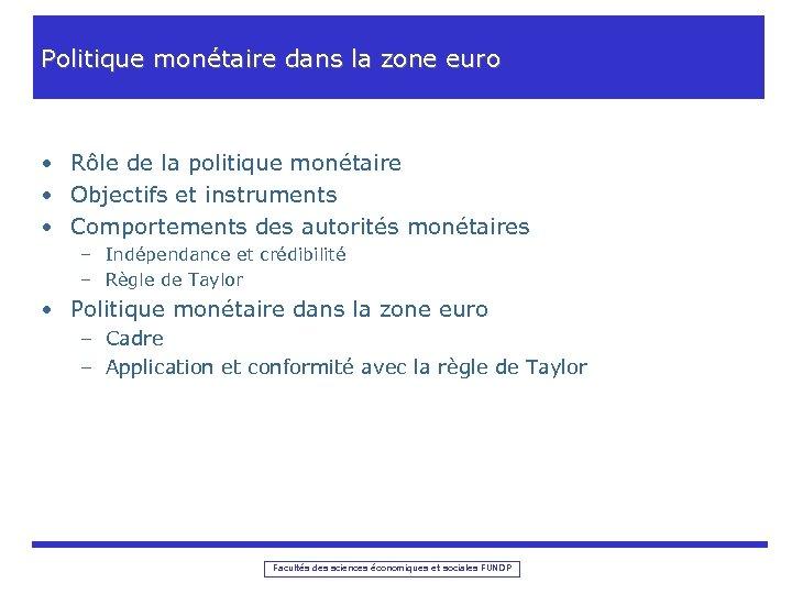 Politique monétaire dans la zone euro • Rôle de la politique monétaire • Objectifs