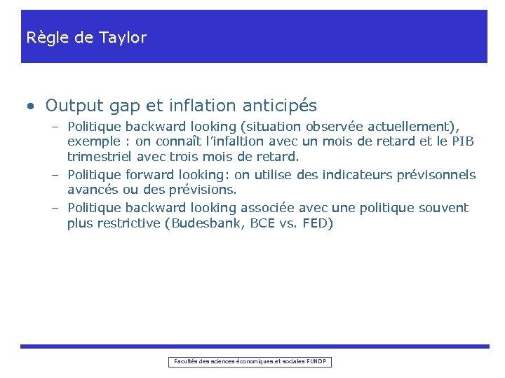 Règle de Taylor • Output gap et inflation anticipés – Politique backward looking (situation