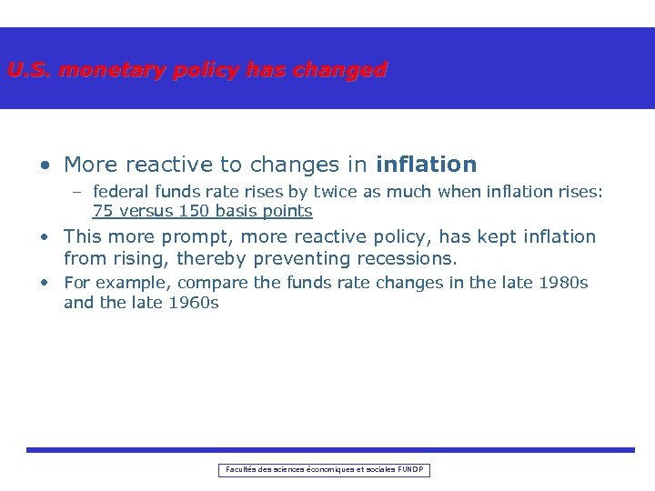 U. S. monetary policy has changed • More reactive to changes in inflation –