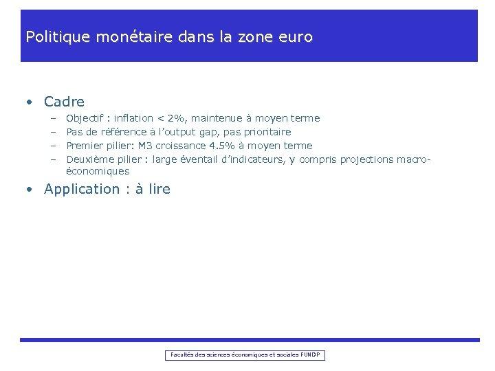Politique monétaire dans la zone euro • Cadre – – Objectif : inflation <