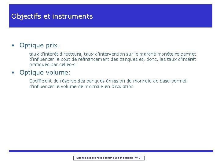 Objectifs et instruments • Optique prix: taux d'intérêt directeurs, taux d'intervention sur le marché