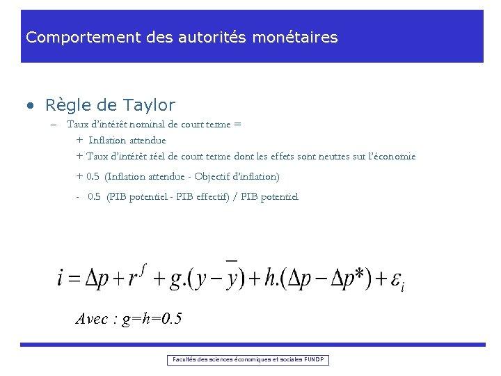 Comportement des autorités monétaires • Règle de Taylor – Taux d'intérêt nominal de court