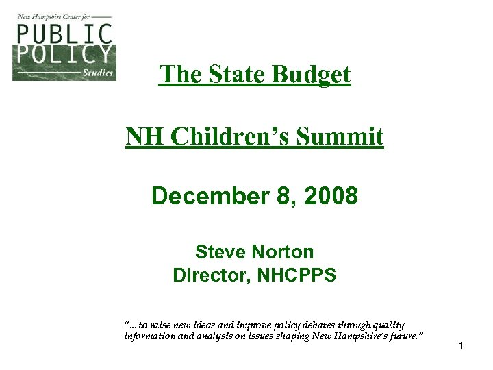 "The State Budget NH Children's Summit December 8, 2008 Steve Norton Director, NHCPPS ""…to"