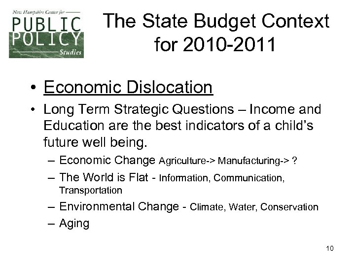 The State Budget Context for 2010 -2011 • Economic Dislocation • Long Term Strategic