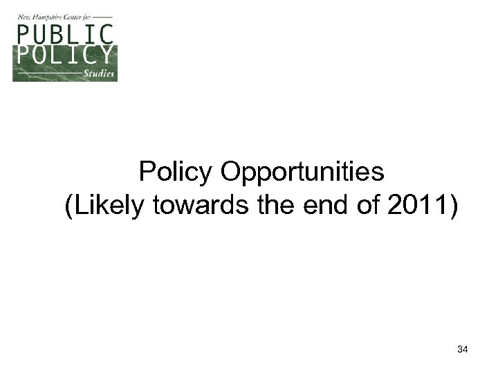 Policy Opportunities (Likely towards the end of 2011) 34