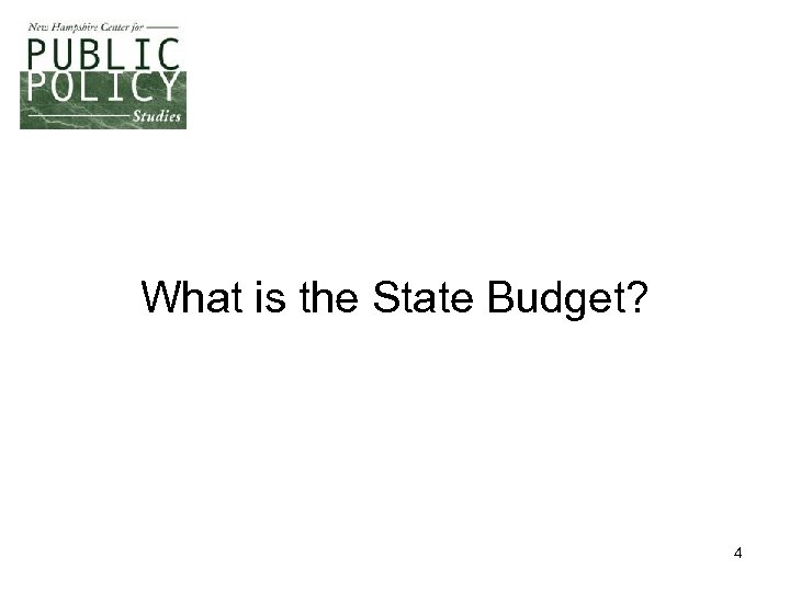 What is the State Budget? 4