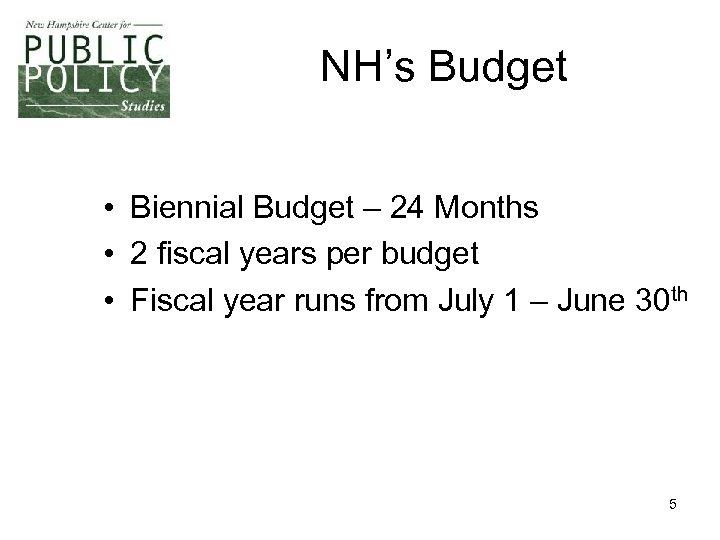 NH's Budget • Biennial Budget – 24 Months • 2 fiscal years per budget